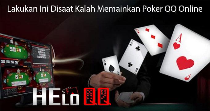 Lakukan Ini Disaat Kalah Memainkan Poker QQ Online