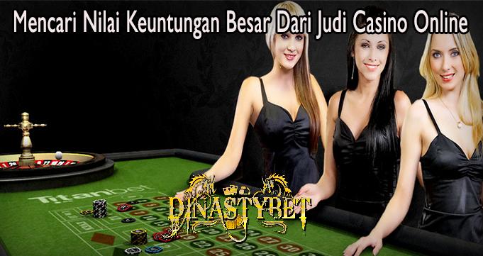 Mencari Nilai Keuntungan Besar Dari Judi Casino Online