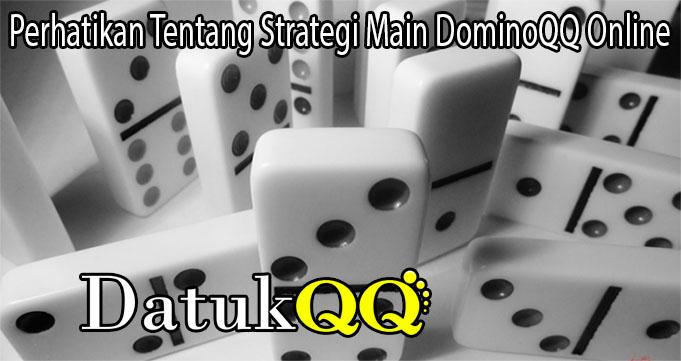 Perhatikan Tentang Strategi Main DominoQQ Online
