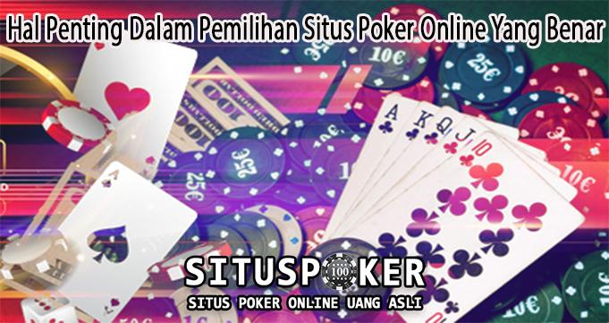 Hal Penting Dalam Pemilihan Situs Poker Online Yang Benar
