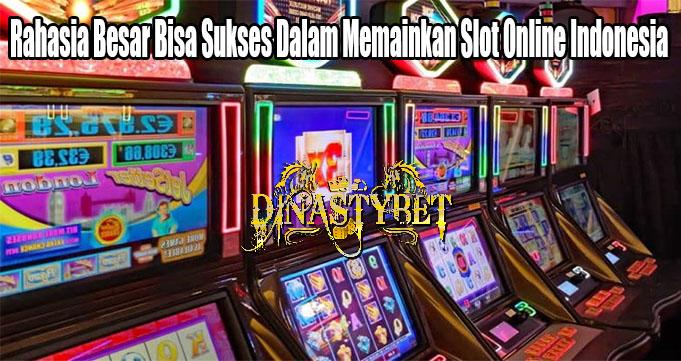 Rahasia Besar Bisa Sukses Dalam Memainkan Slot Online Indonesia