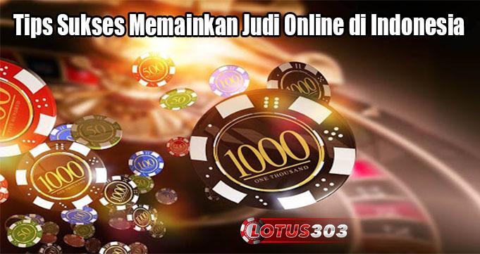 Tips Sukses Memainkan Judi Online di Indonesia